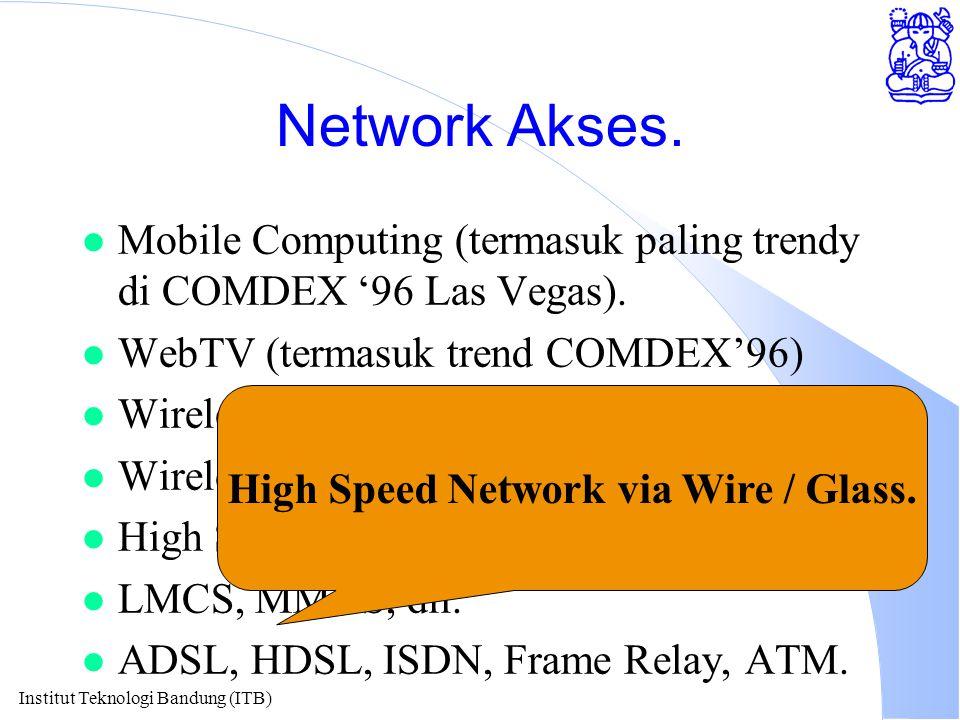 Institut Teknologi Bandung (ITB) Network Akses. l Mobile Computing (termasuk paling trendy di COMDEX '96 Las Vegas). l WebTV (termasuk trend COMDEX'96
