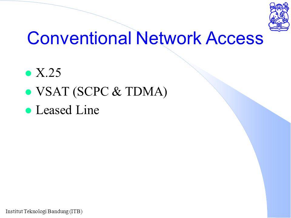 Institut Teknologi Bandung (ITB) Conventional Network Access l X.25 l VSAT (SCPC & TDMA) l Leased Line