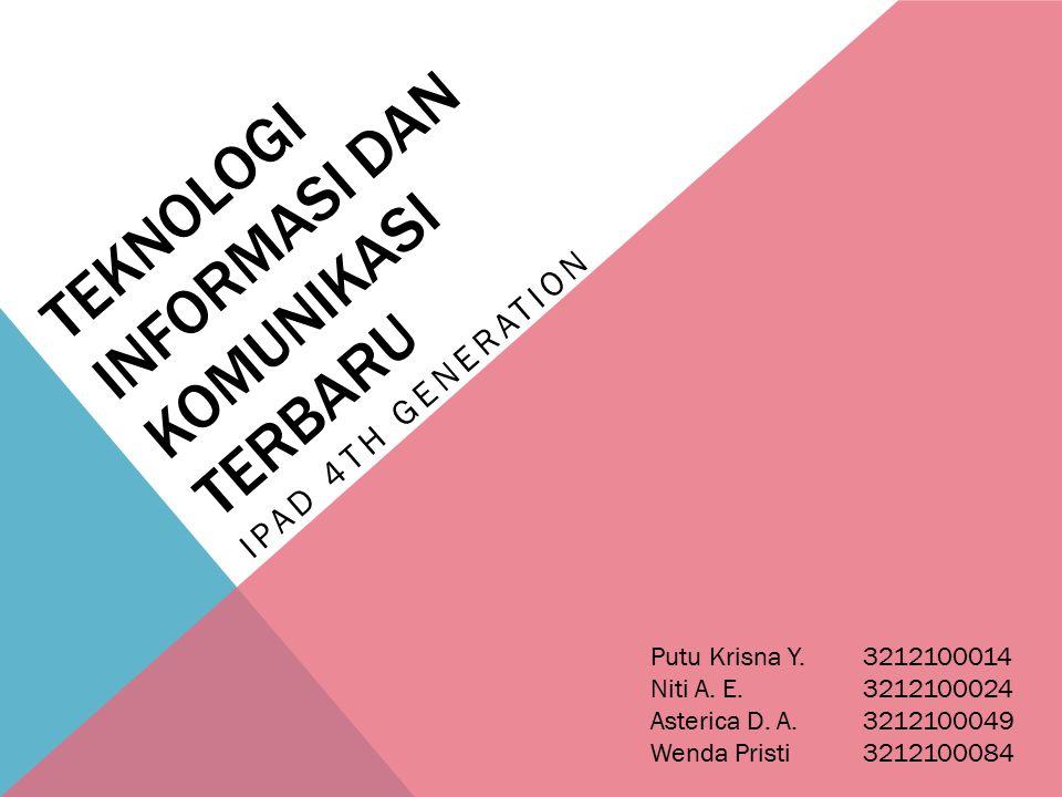 TEKNOLOGI INFORMASI DAN KOMUNIKASI TERBARU IPAD 4TH GENERATION Putu Krisna Y.3212100014 Niti A.