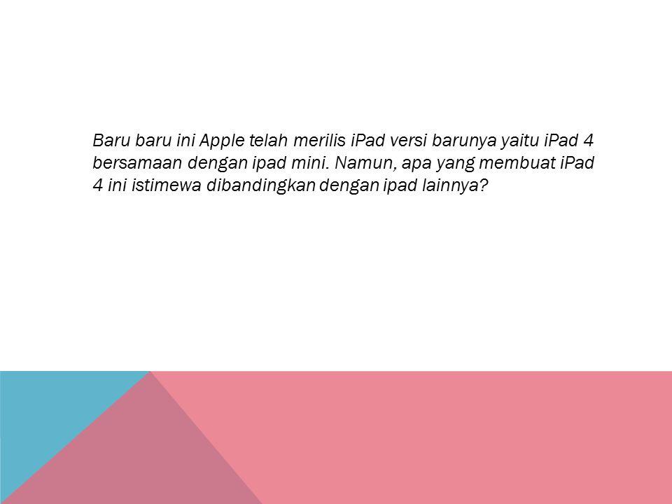 Baru baru ini Apple telah merilis iPad versi barunya yaitu iPad 4 bersamaan dengan ipad mini.