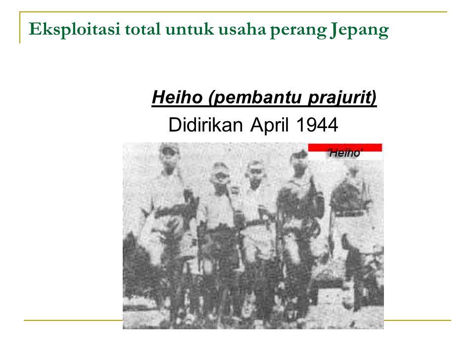 Eksploitasi total untuk usaha perang Jepang Heiho (pembantu prajurit) Didirikan April 1944