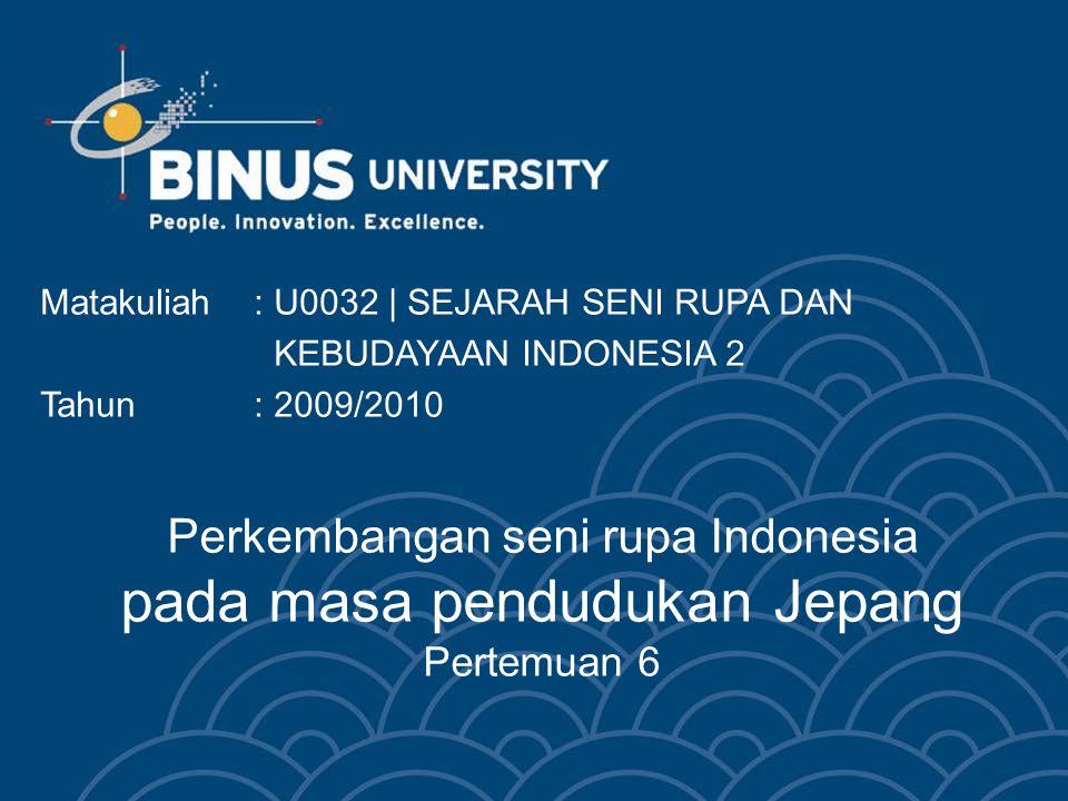 Perkembangan seni rupa Indonesia pada masa pendudukan Jepang Pertemuan 6 Matakuliah: U0032 | SEJARAH SENI RUPA DAN KEBUDAYAAN INDONESIA 2 Tahun: 2009/2010
