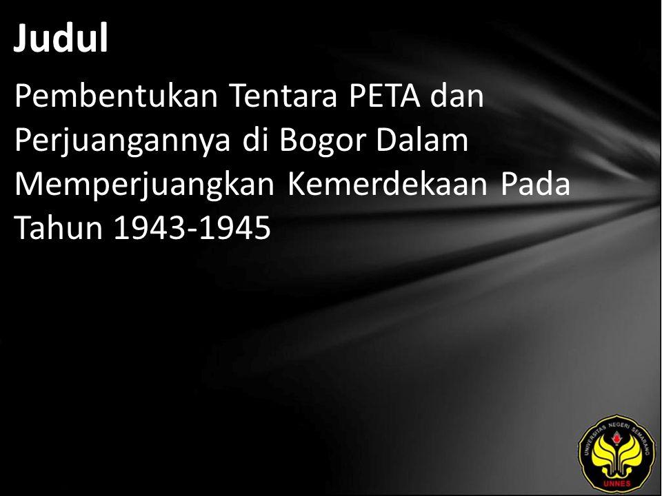 Judul Pembentukan Tentara PETA dan Perjuangannya di Bogor Dalam Memperjuangkan Kemerdekaan Pada Tahun 1943-1945