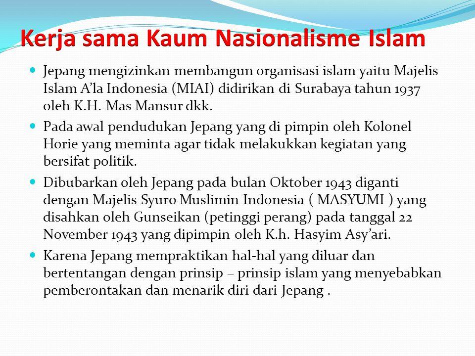 Jepang mengizinkan membangun organisasi islam yaitu Majelis Islam A'la Indonesia (MIAI) didirikan di Surabaya tahun 1937 oleh K.H. Mas Mansur dkk. Pad