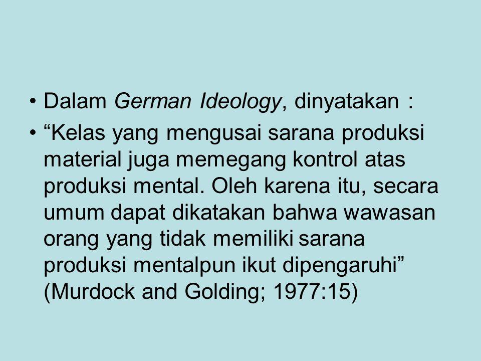 Dalam German Ideology, dinyatakan : Kelas yang mengusai sarana produksi material juga memegang kontrol atas produksi mental.