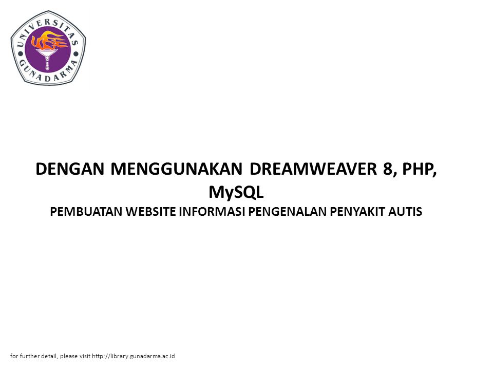 DENGAN MENGGUNAKAN DREAMWEAVER 8, PHP, MySQL PEMBUATAN WEBSITE INFORMASI PENGENALAN PENYAKIT AUTIS for further detail, please visit http://library.gunadarma.ac.id