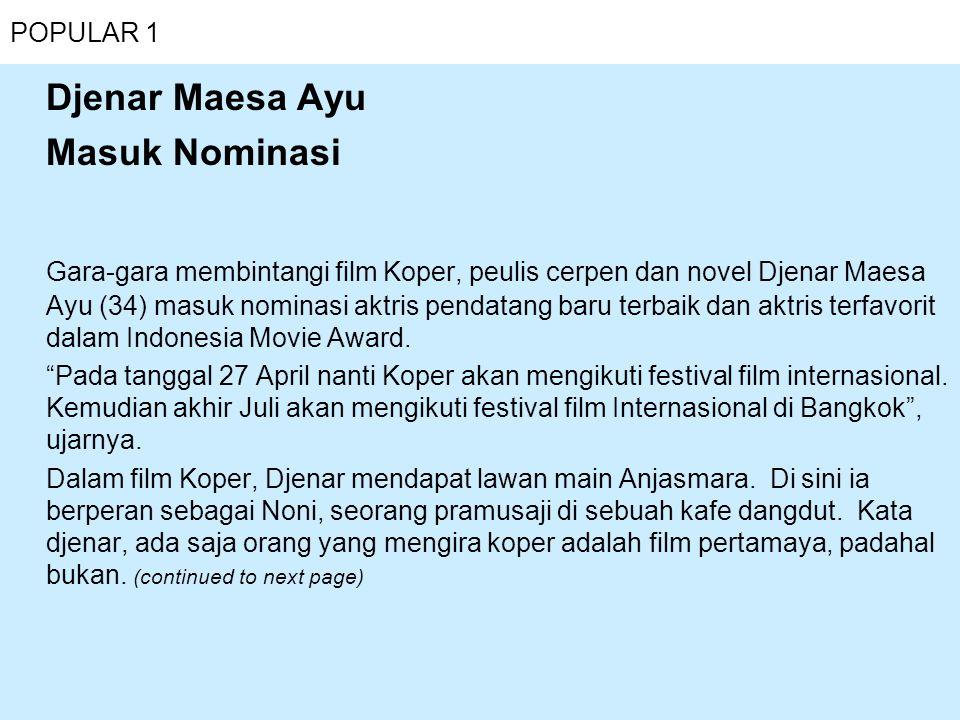 POPULAR 1 Djenar Maesa Ayu Masuk Nominasi Gara-gara membintangi film Koper, peulis cerpen dan novel Djenar Maesa Ayu (34) masuk nominasi aktris pendat