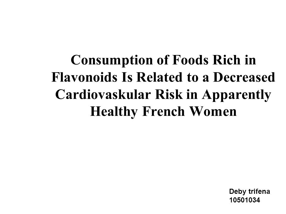 Consumption of Foods Rich in Flavonoids Is Related to a Decreased Cardiovaskular Risk in Apparently Healthy French Women Deby trifena 10501034