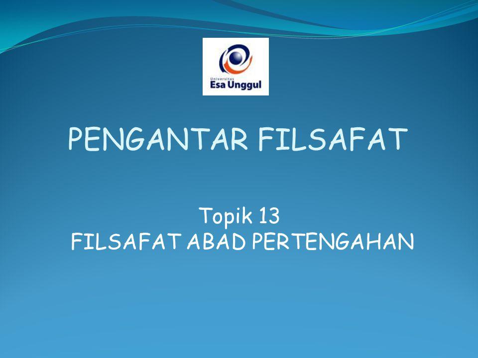 Topik 13 FILSAFAT ABAD PERTENGAHAN PENGANTAR FILSAFAT