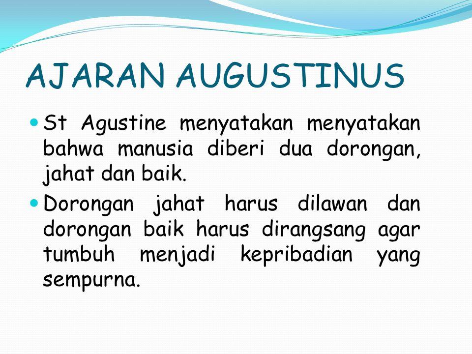 AJARAN AUGUSTINUS St Agustine menyatakan menyatakan bahwa manusia diberi dua dorongan, jahat dan baik. Dorongan jahat harus dilawan dan dorongan baik