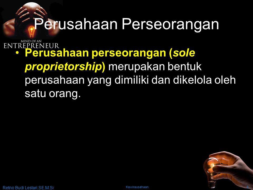 Kewirausahaan2 Perusahaan Perseorangan Perusahaan perseorangan (sole proprietorship) merupakan bentuk perusahaan yang dimiliki dan dikelola oleh satu