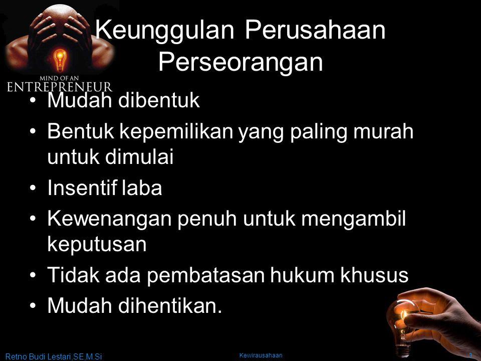 Retno Budi Lestari,SE,M.Si Kewirausahaan3 Keunggulan Perusahaan Perseorangan Mudah dibentuk Bentuk kepemilikan yang paling murah untuk dimulai Insenti
