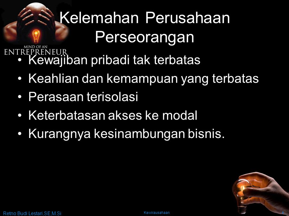 Retno Budi Lestari,SE,M.Si Kewirausahaan4 Kelemahan Perusahaan Perseorangan Kewajiban pribadi tak terbatas Keahlian dan kemampuan yang terbatas Perasa