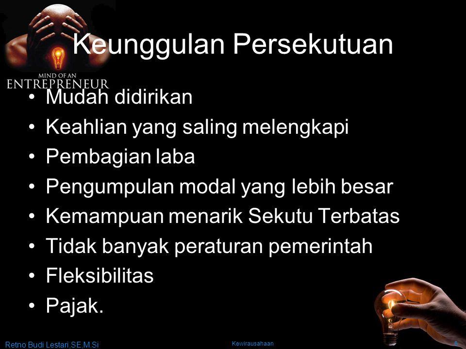 Retno Budi Lestari,SE,M.Si Kewirausahaan6 Keunggulan Persekutuan Mudah didirikan Keahlian yang saling melengkapi Pembagian laba Pengumpulan modal yang