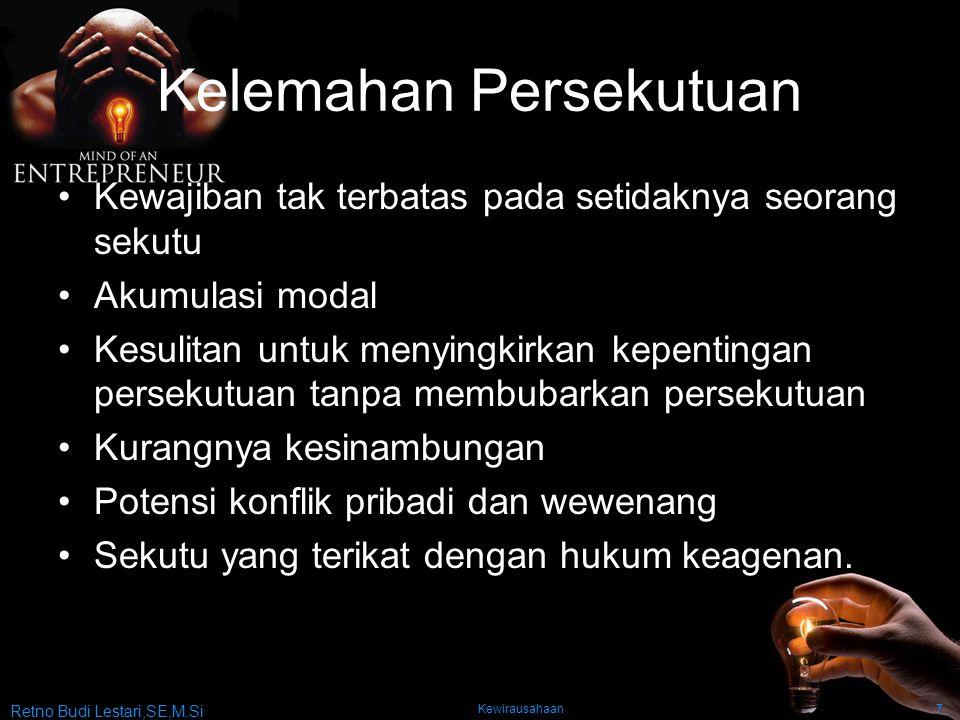 Retno Budi Lestari,SE,M.Si Kewirausahaan7 Kelemahan Persekutuan Kewajiban tak terbatas pada setidaknya seorang sekutu Akumulasi modal Kesulitan untuk