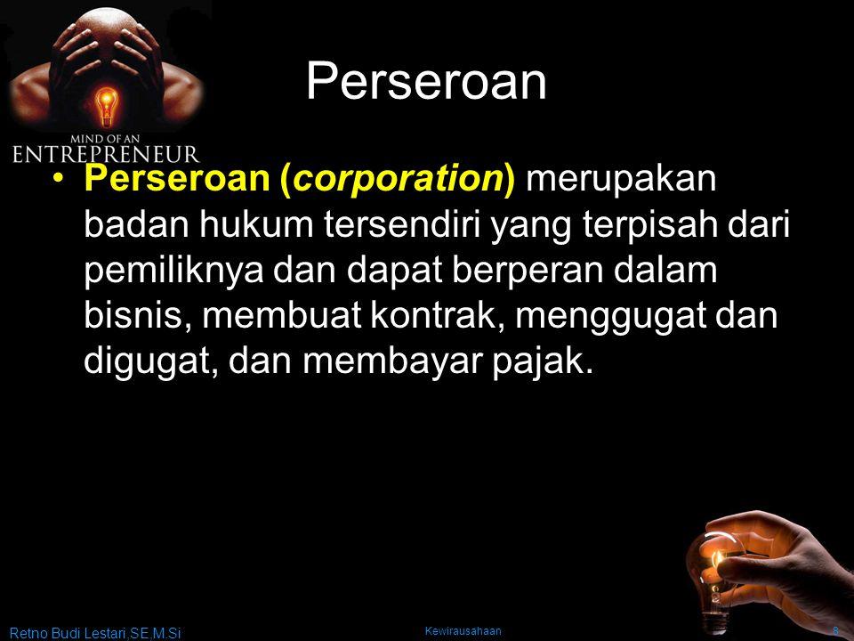 Retno Budi Lestari,SE,M.Si Kewirausahaan8 Perseroan Perseroan (corporation) merupakan badan hukum tersendiri yang terpisah dari pemiliknya dan dapat b
