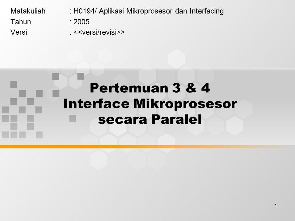 12 Programmable Peripheral Interface PPI 8255 Programmable I/O Device Spesifikasi: –Memiliki 3 Port 8-bit Port A Port B Port C –Memiliki 3 Mode Operasi Mode 0 (Basic I/O) Mode 1 (Strobed I/O) Mode 3 (Bidirectional I/O)