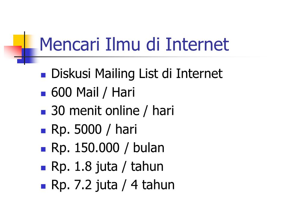 Mencari Ilmu di Internet Diskusi Mailing List di Internet 600 Mail / Hari 30 menit online / hari Rp.