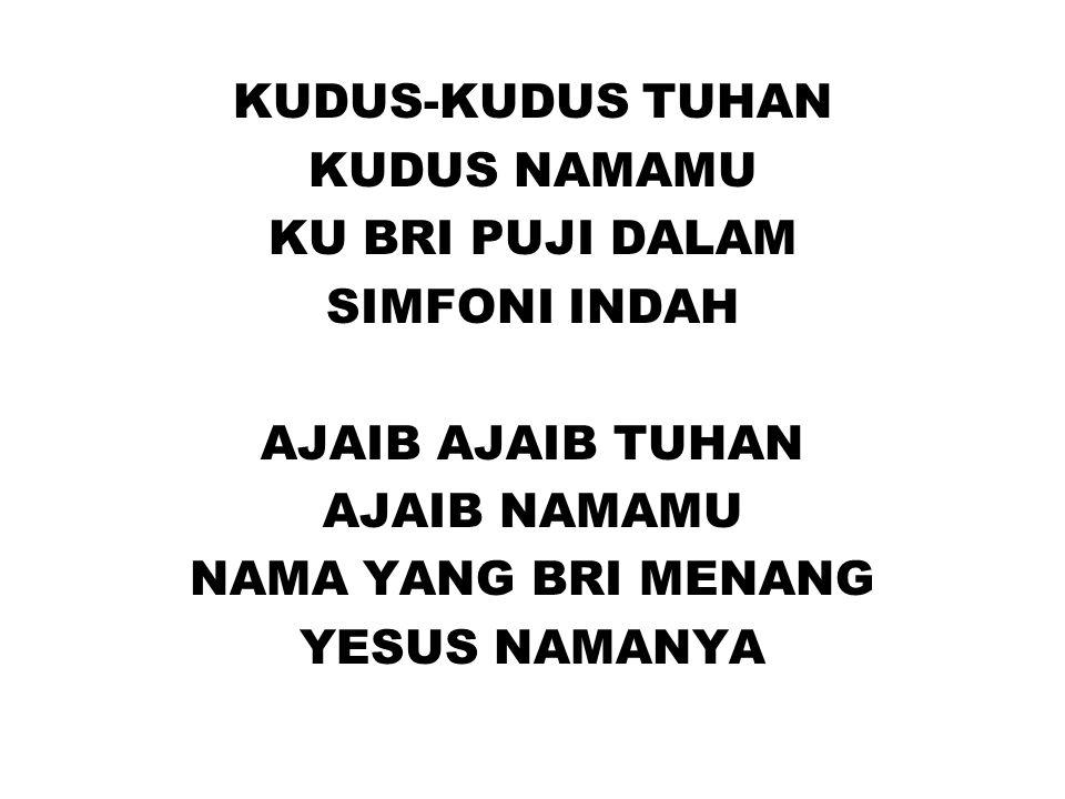 KUDUS-KUDUS TUHAN KUDUS NAMAMU KU BRI PUJI DALAM SIMFONI INDAH AJAIB AJAIB TUHAN AJAIB NAMAMU NAMA YANG BRI MENANG YESUS NAMANYA