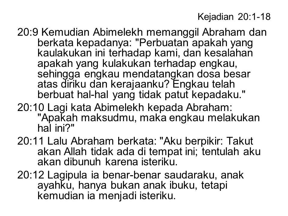 Kejadian 20:1-18 20:9 Kemudian Abimelekh memanggil Abraham dan berkata kepadanya: