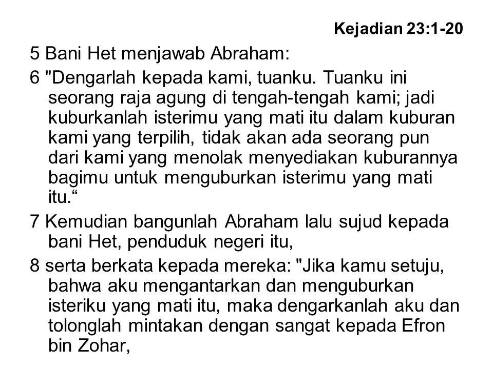 Kejadian 23:1-20 5 Bani Het menjawab Abraham: 6