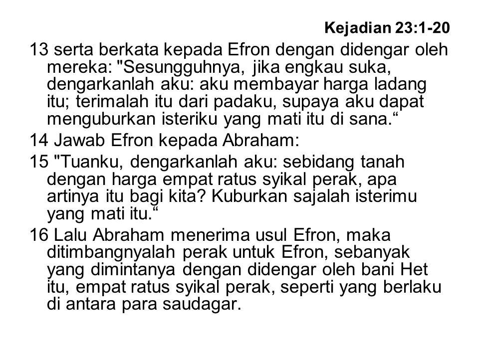 Kejadian 23:1-20 13 serta berkata kepada Efron dengan didengar oleh mereka: