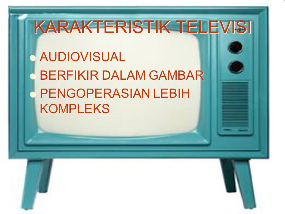 KARAKTERISTIK TELEVISI AUDIOVISUAL AUDIOVISUAL BERFIKIR DALAM GAMBAR BERFIKIR DALAM GAMBAR PENGOPERASIAN LEBIH KOMPLEKS PENGOPERASIAN LEBIH KOMPLEKS