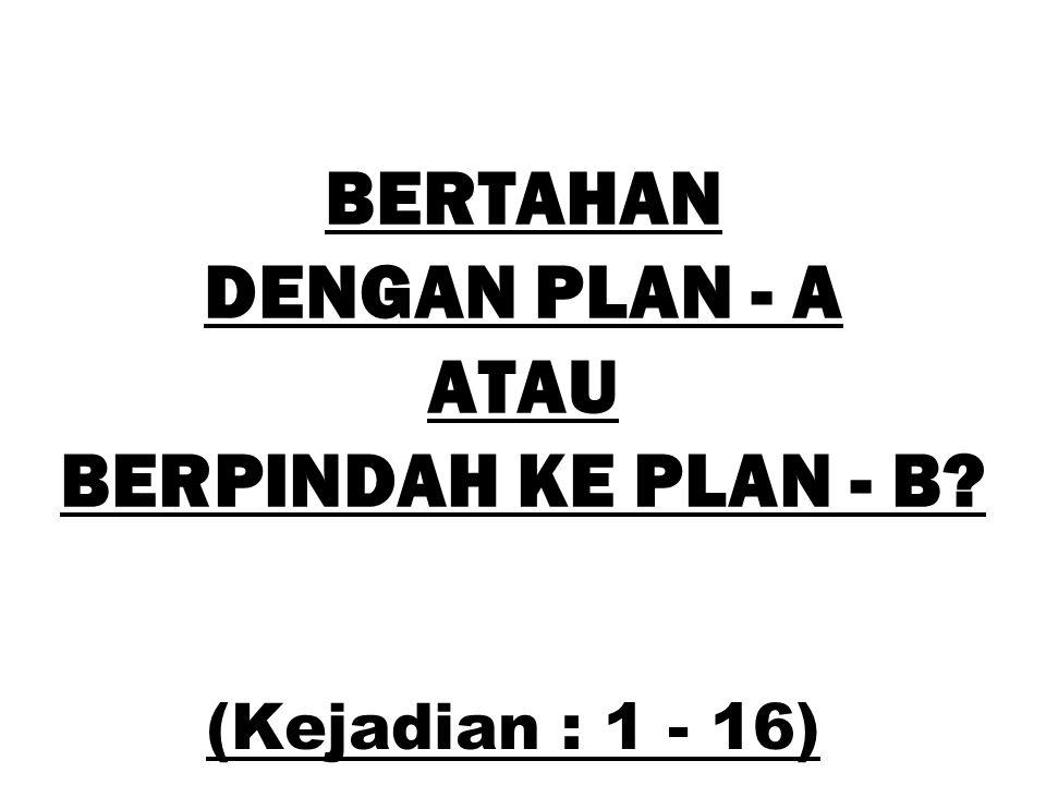 BERTAHAN DENGAN PLAN - A ATAU BERPINDAH KE PLAN - B? (Kejadian : 1 - 16)