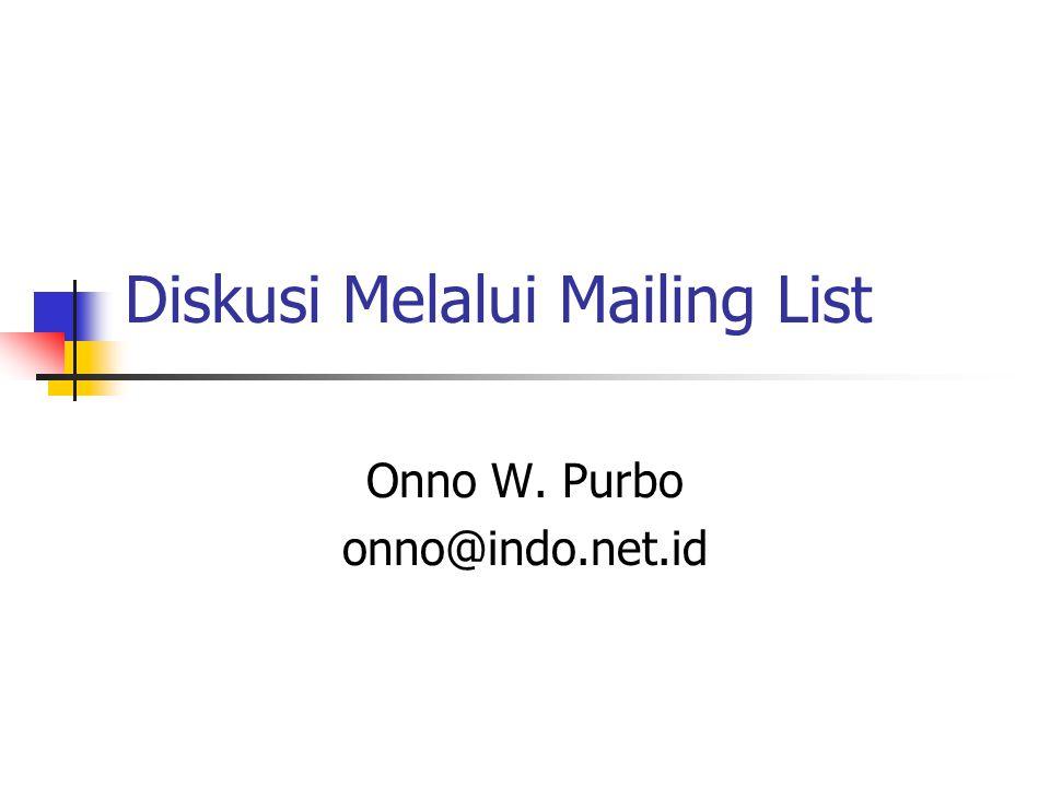 Diskusi Melalui Mailing List Onno W. Purbo onno@indo.net.id