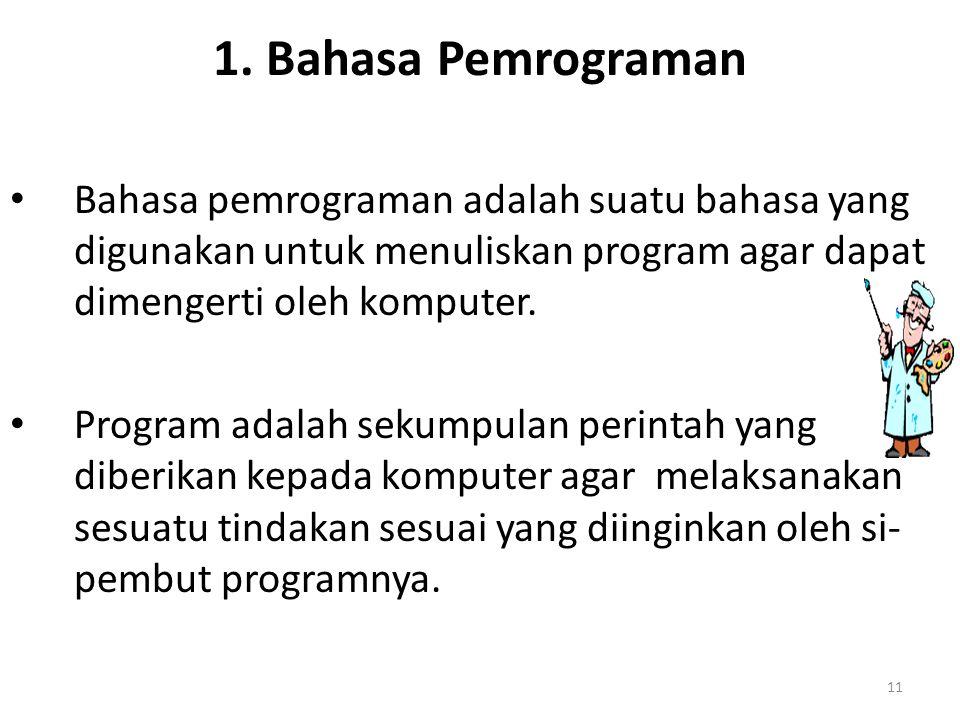 11 1. Bahasa Pemrograman Bahasa pemrograman adalah suatu bahasa yang digunakan untuk menuliskan program agar dapat dimengerti oleh komputer. Program a