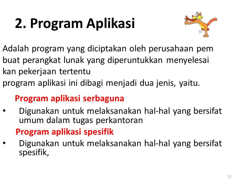 13 2. Program Aplikasi Adalah program yang diciptakan oleh perusahaan pem buat perangkat lunak yang diperuntukkan menyelesai kan pekerjaan tertentu pr