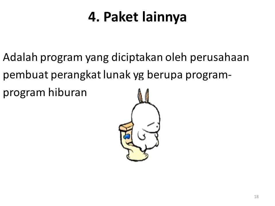 18 4. Paket lainnya Adalah program yang diciptakan oleh perusahaan pembuat perangkat lunak yg berupa program- program hiburan