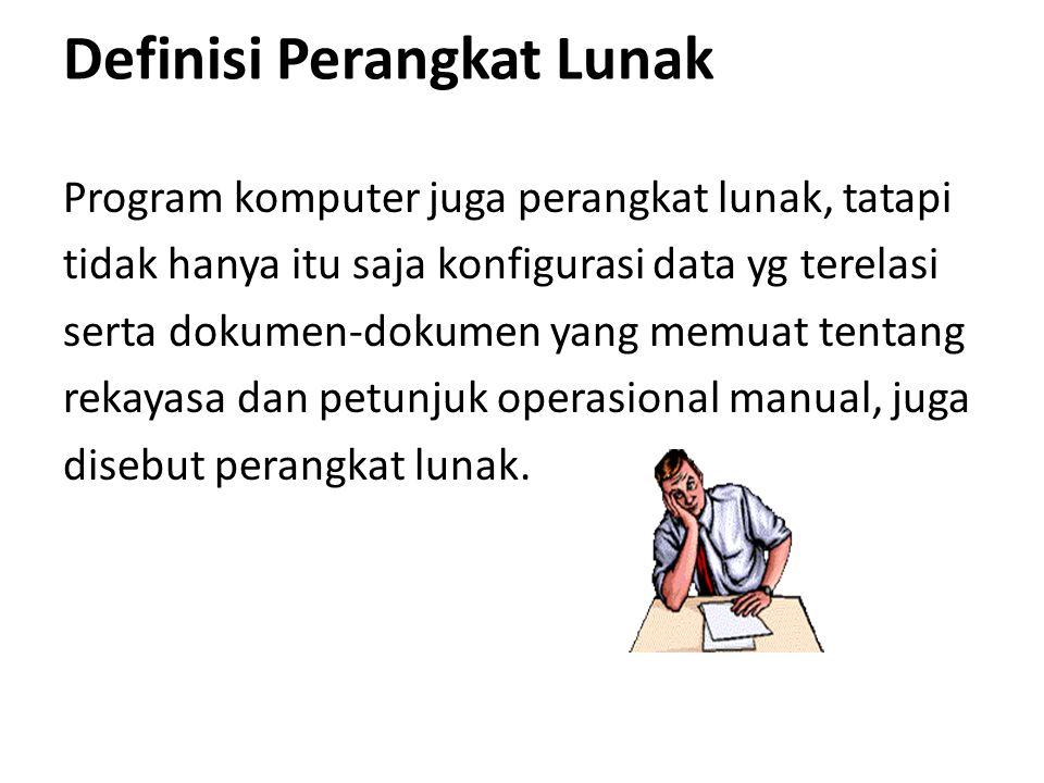 Definisi Perangkat Lunak Program komputer juga perangkat lunak, tatapi tidak hanya itu saja konfigurasi data yg terelasi serta dokumen-dokumen yang me