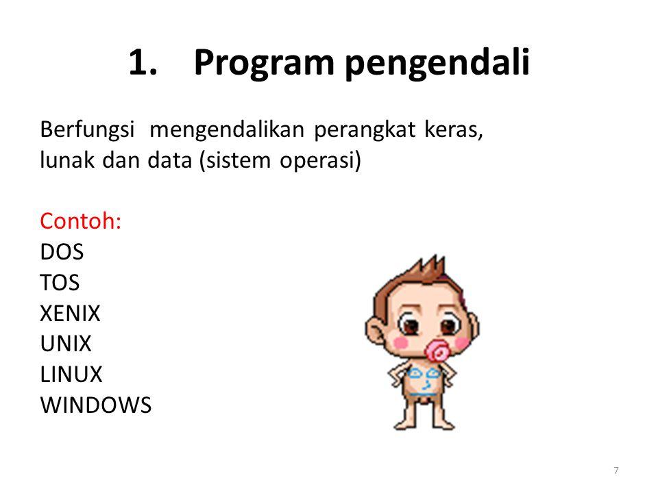 7 1. Program pengendali Berfungsi mengendalikan perangkat keras, lunak dan data (sistem operasi) Contoh: DOS TOS XENIX UNIX LINUX WINDOWS