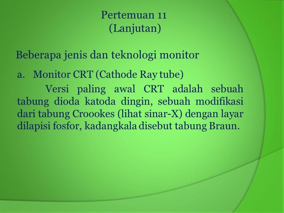 Kelebihan dan kekurangan Monitor CRT Kelebihan CRT : 1) Warna lebih akurat dan tajam 2) Resolusi monitor fleksibel 3) Perawatan mudah 4) Bebas dead pixel, ghosting, dan viewing angle 5) Harga lebih murah