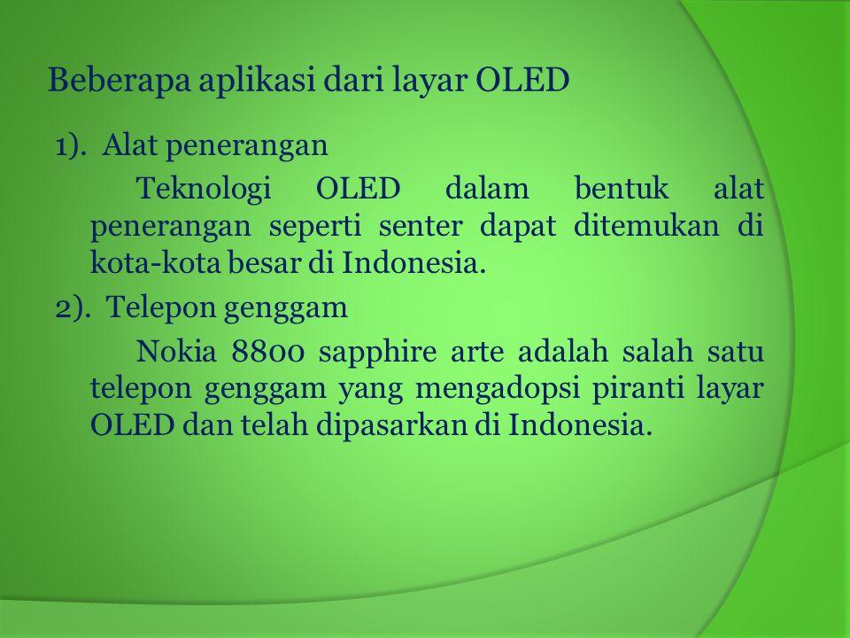 Beberapa aplikasi dari layar OLED 1). Alat penerangan Teknologi OLED dalam bentuk alat penerangan seperti senter dapat ditemukan di kota-kota besar di