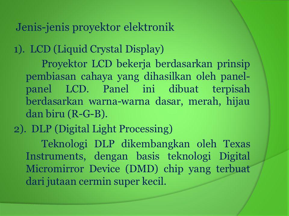 Jenis-jenis proyektor elektronik 1). LCD (Liquid Crystal Display) Proyektor LCD bekerja berdasarkan prinsip pembiasan cahaya yang dihasilkan oleh pane