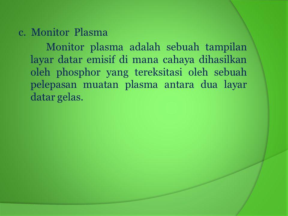 Keuntungan dan Kerugian Monitor Plasma Keuntungan monitor plasma - Bentuknya slim - Dapat dipasang di dinding - Kurang besar dibandingkan dengan rear- projection televisions.