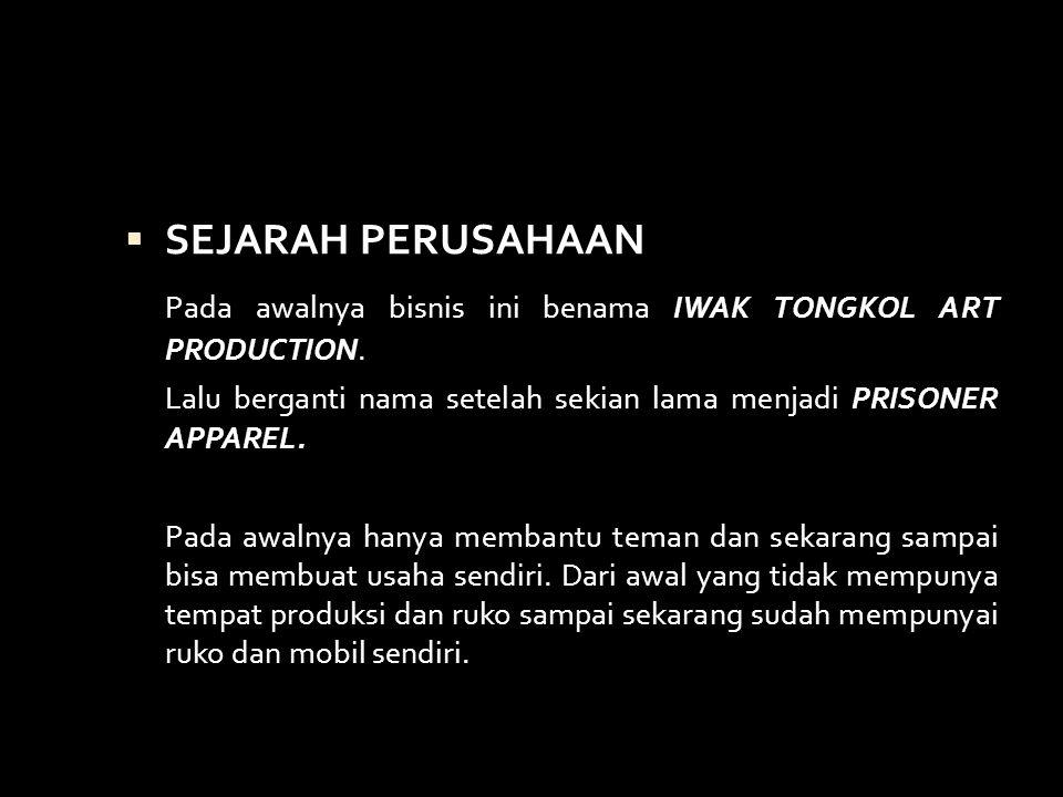  SEJARAH PERUSAHAAN Pada awalnya bisnis ini benama IWAK TONGKOL ART PRODUCTION.