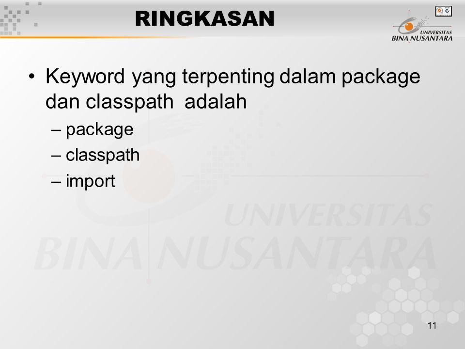 11 RINGKASAN Keyword yang terpenting dalam package dan classpath adalah –package –classpath –import
