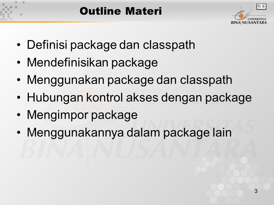 3 Outline Materi Definisi package dan classpath Mendefinisikan package Menggunakan package dan classpath Hubungan kontrol akses dengan package Mengimpor package Menggunakannya dalam package lain