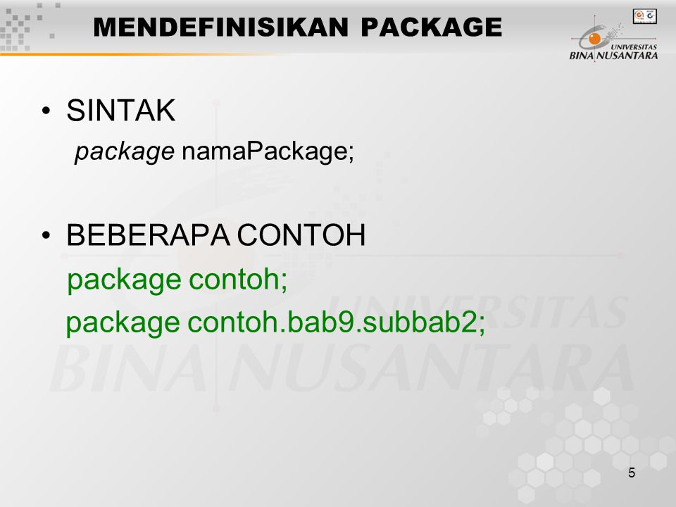 5 MENDEFINISIKAN PACKAGE SINTAK package namaPackage; BEBERAPA CONTOH package contoh; package contoh.bab9.subbab2;