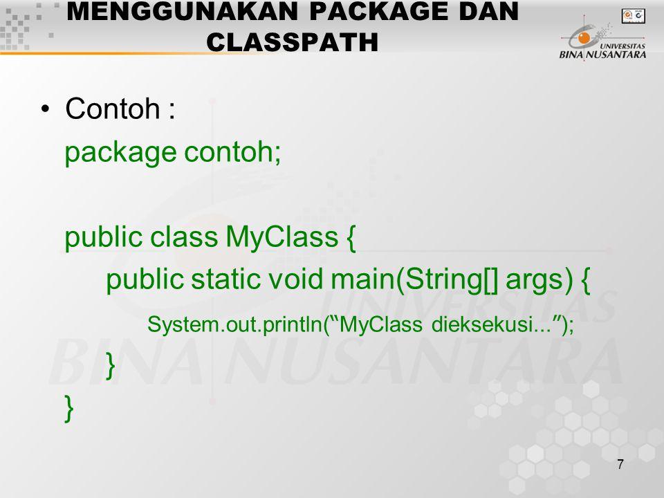 7 MENGGUNAKAN PACKAGE DAN CLASSPATH Contoh : package contoh; public class MyClass { public static void main(String[] args) { System.out.println( MyClass dieksekusi...