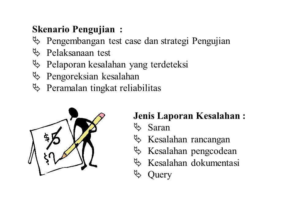 Skenario Pengujian :  Pengembangan test case dan strategi Pengujian  Pelaksanaan test  Pelaporan kesalahan yang terdeteksi  Pengoreksian kesalahan