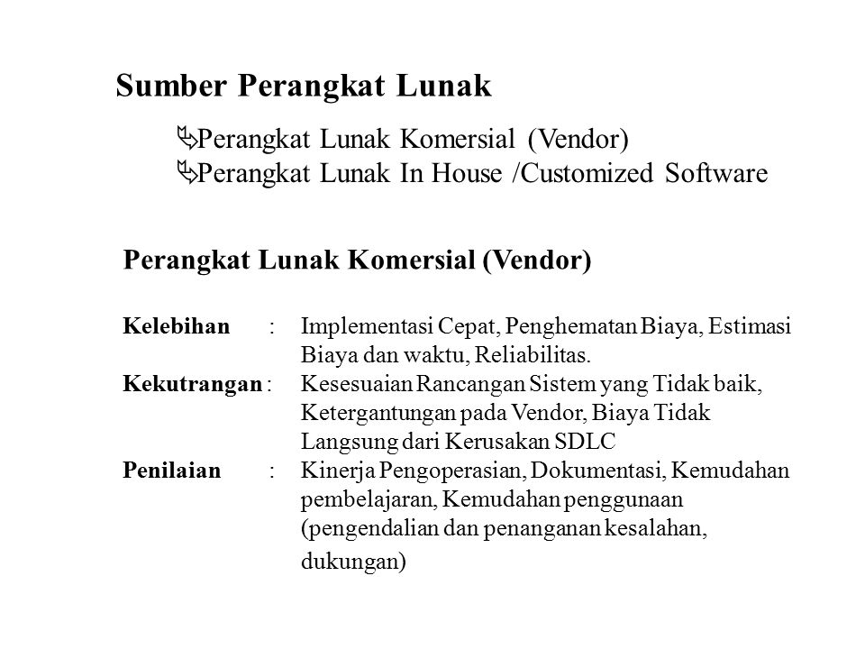 Sumber Perangkat Lunak Perangkat Lunak Komersial (Vendor) Kelebihan : Implementasi Cepat, Penghematan Biaya, Estimasi Biaya dan waktu, Reliabilitas. K
