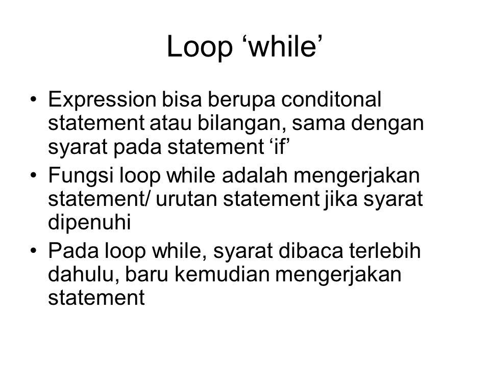 Loop 'while' Expression bisa berupa conditonal statement atau bilangan, sama dengan syarat pada statement 'if' Fungsi loop while adalah mengerjakan st