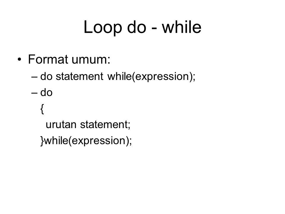 Loop do - while Format umum: –do statement while(expression); –do { urutan statement; }while(expression);