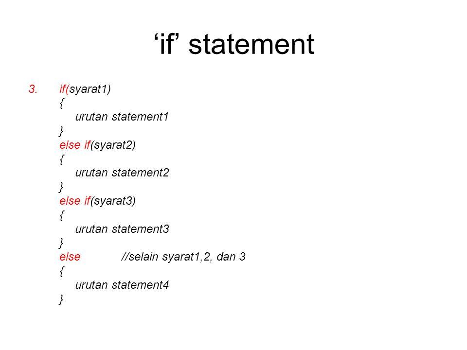 'if' statement 3.if(syarat1) { urutan statement1 } else if(syarat2) { urutan statement2 } else if(syarat3) { urutan statement3 } else//selain syarat1,2, dan 3 { urutan statement4 }