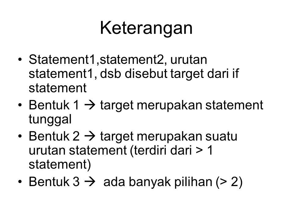 Keterangan Statement1,statement2, urutan statement1, dsb disebut target dari if statement Bentuk 1  target merupakan statement tunggal Bentuk 2  tar
