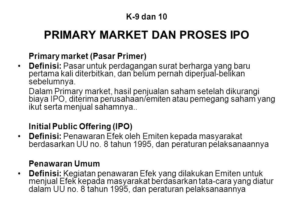 K-9 dan 10 PRIMARY MARKET DAN PROSES IPO Primary market (Pasar Primer) Definisi: Pasar untuk perdagangan surat berharga yang baru pertama kali diterbi